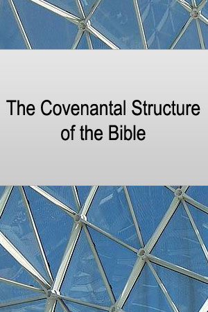 The Covenantal Structure of the Bible