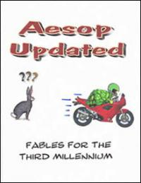 Aesop Updated: Fables For The Third Millennium