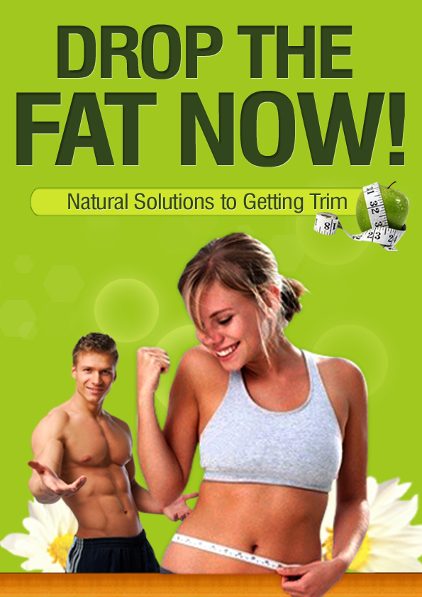 Drop The Fat Now: Natural Solutions To Getting Trim