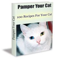 Pamper Your Cat - 100 Recipes To Make Your Cat Mew For More