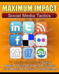 Maximum Impact - Social Media Tactics