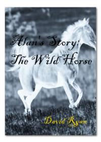 Alan's Story: The Wild Horse