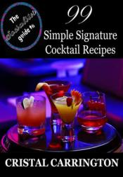 The Socialite's Guide To: 99 Simple Signature Cocktails