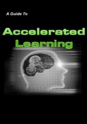 A Guide To Accelerated Learning