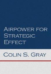 Airpower For Strategic Effects