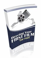 "Directing Your First Film, For ""Reel"""