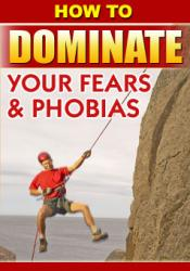 How to Dominate Your Fears and Phobias