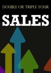 Double Or Triple Your Sales