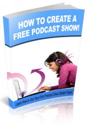 How To Create A Free Podcast Show Today