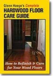 Glenn Haege's Complete Hardwood Floor Care Guide