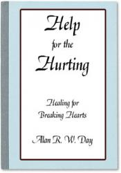 Help for the Hurting: Healing for Breaking Hearts