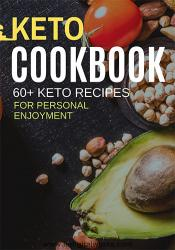 Keto Cookbook - 60 Plus Recipes