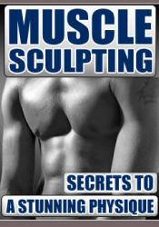 Muscle Sculpting Secrets To A Stunning Physique