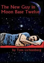 The New Guy In Moon Base Twelve