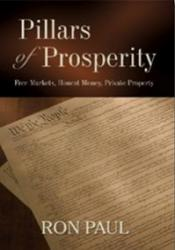 Pillars of Prosperity - Free Markets, Honest Money, Private Property