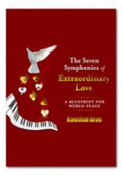 The Seven Symphonies of Extraordinary Love: A Blueprint for World Peace