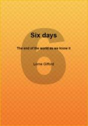 Six days: The End of The World As We Know It