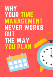Why Your Time Management Never Works Out The Way You Plan