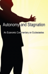 Autonomy And Stagnation: An Economic Commentary On Ecclesiastes