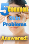 5 Common Skin Problems - Answered