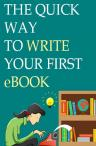 The Quick Way To Write Your First eBook